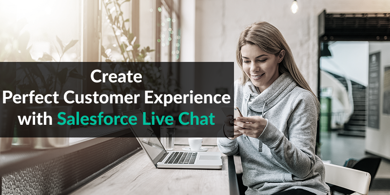 Create Perfect Customer Experience with Salesforce Live Chat